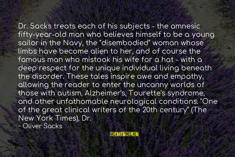 Life From Famous Writers Sayings By Oliver Sacks: Dr. Sacks treats each of his subjects - the amnesic fifty-year-old man who believes himself