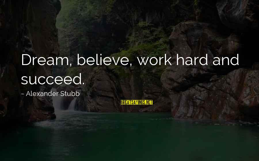 Life From Unwind Sayings By Alexander Stubb: Dream, believe, work hard and succeed.