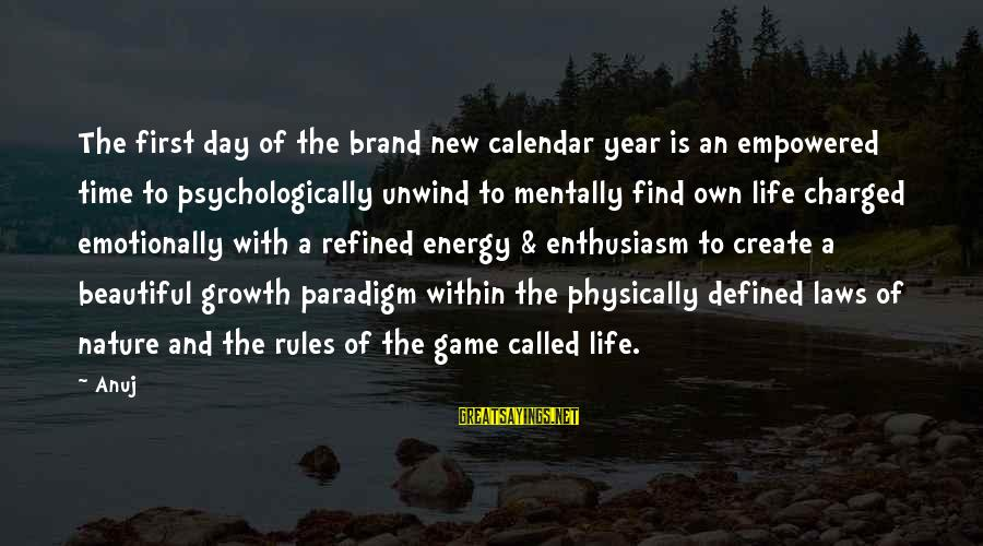 Life From Unwind Sayings By Anuj: The first day of the brand new calendar year is an empowered time to psychologically