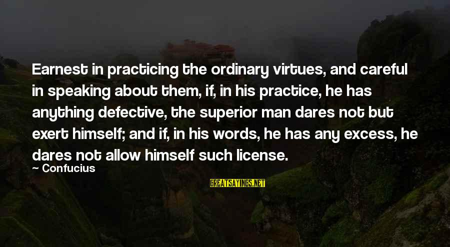 Life From Unwind Sayings By Confucius: Earnest in practicing the ordinary virtues, and careful in speaking about them, if, in his