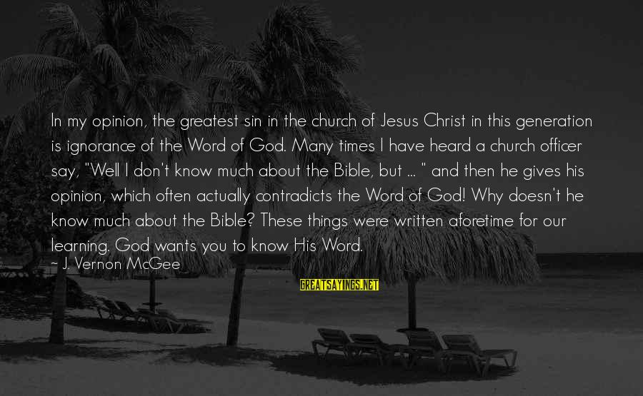 Life From Unwind Sayings By J. Vernon McGee: In my opinion, the greatest sin in the church of Jesus Christ in this generation