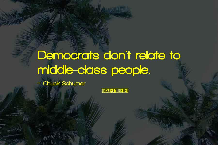 Life Full Masti Sayings By Chuck Schumer: Democrats don't relate to middle-class people.