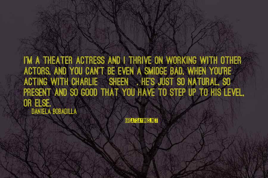 Life Full Masti Sayings By Daniela Bobadilla: I'm a theater actress and I thrive on working with other actors, and you can't
