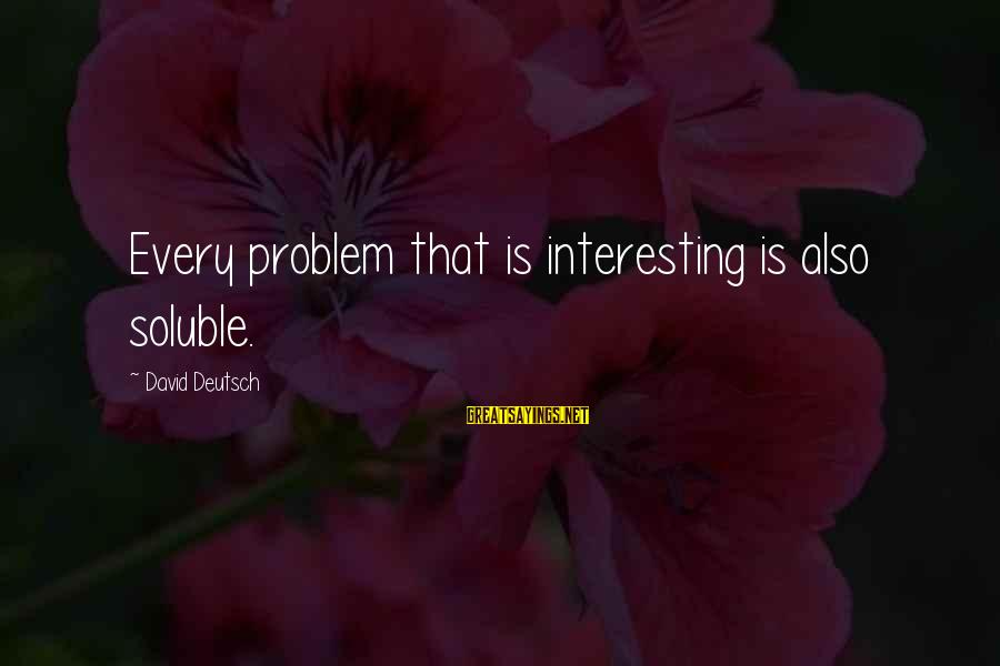 Life Full Masti Sayings By David Deutsch: Every problem that is interesting is also soluble.