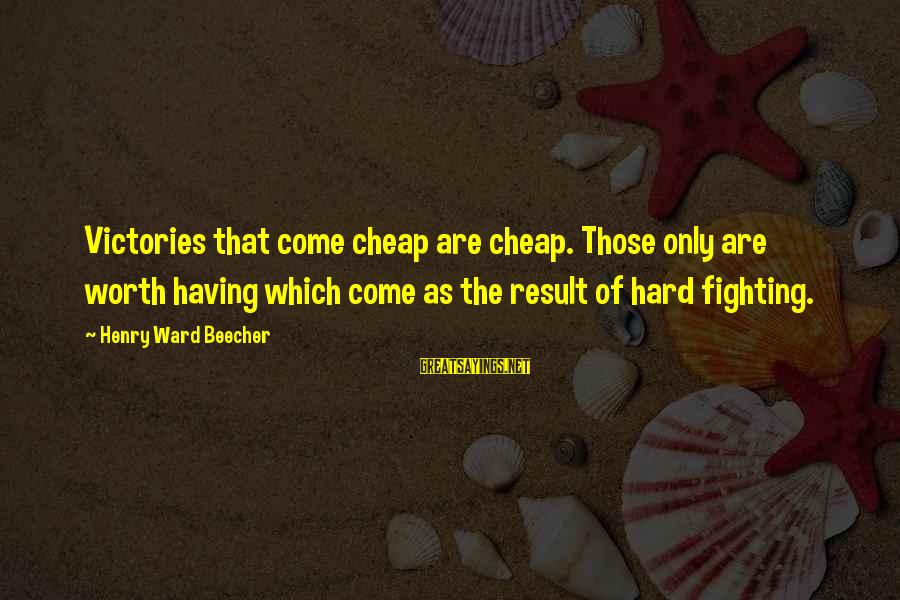 Life Full Masti Sayings By Henry Ward Beecher: Victories that come cheap are cheap. Those only are worth having which come as the