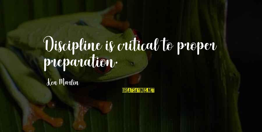 Life Full Masti Sayings By Ken Marlin: Discipline is critical to proper preparation.