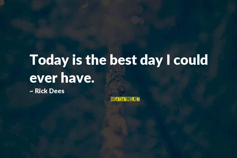 Life Full Masti Sayings By Rick Dees: Today is the best day I could ever have.