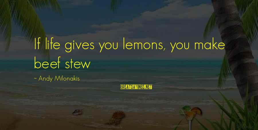 Life Gives You Lemons Sayings By Andy Milonakis: If life gives you lemons, you make beef stew