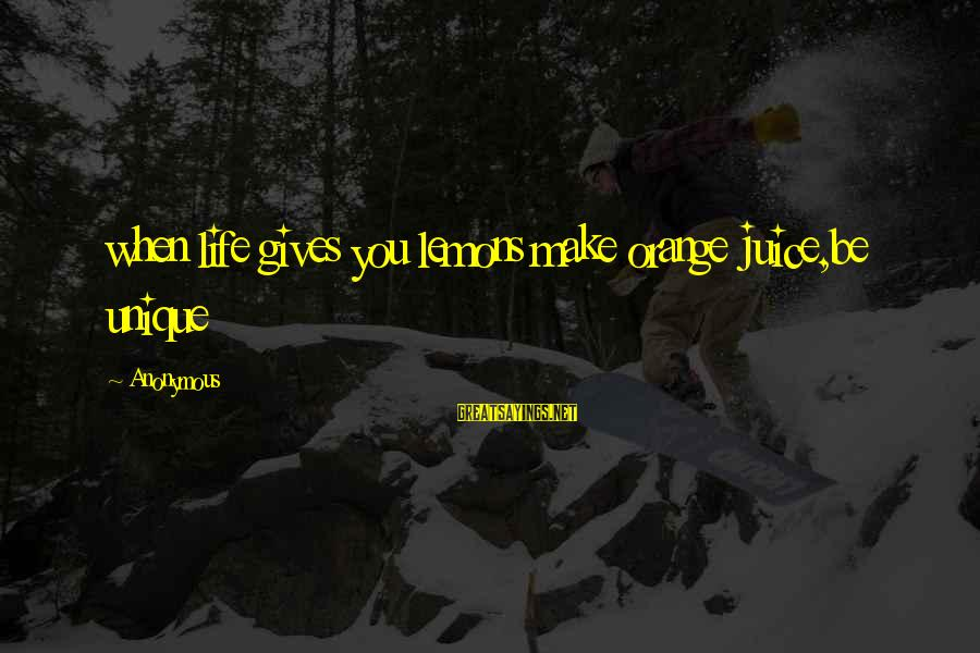 Life Gives You Lemons Sayings By Anonymous: when life gives you lemons make orange juice,be unique