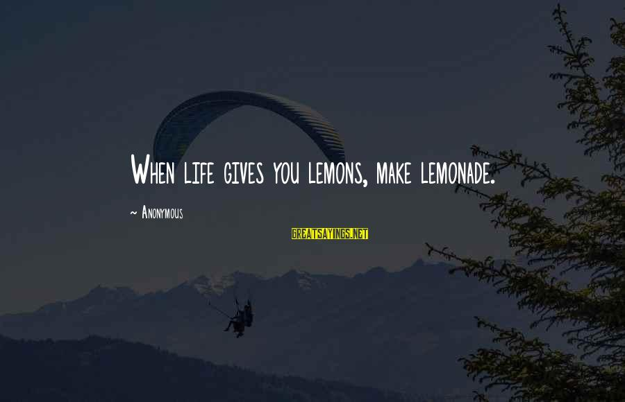 Life Gives You Lemons Sayings By Anonymous: When life gives you lemons, make lemonade.