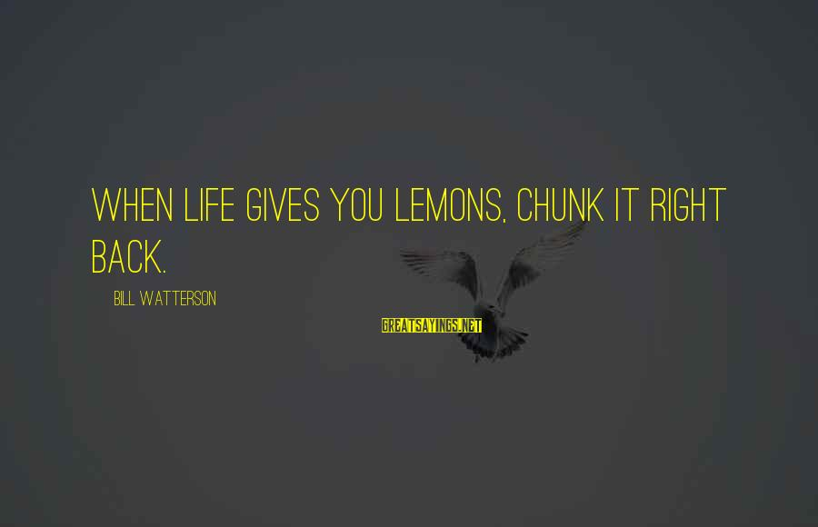 Life Gives You Lemons Sayings By Bill Watterson: When life gives you lemons, chunk it right back.