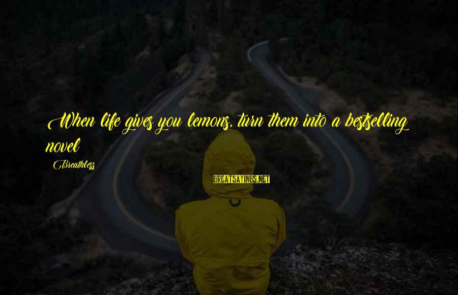 Life Gives You Lemons Sayings By Breathless: When life gives you lemons, turn them into a bestselling novel!