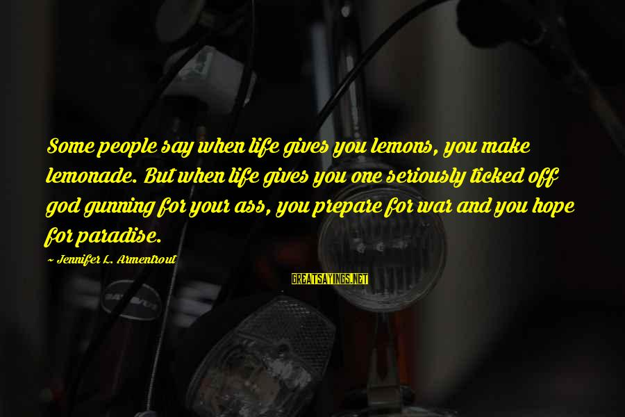Life Gives You Lemons Sayings By Jennifer L. Armentrout: Some people say when life gives you lemons, you make lemonade. But when life gives