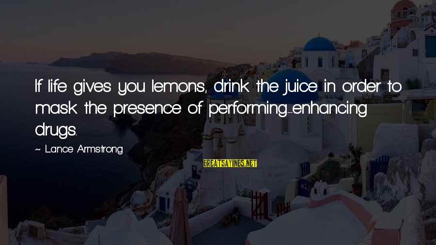 Life Gives You Lemons Sayings By Lance Armstrong: If life gives you lemons, drink the juice in order to mask the presence of