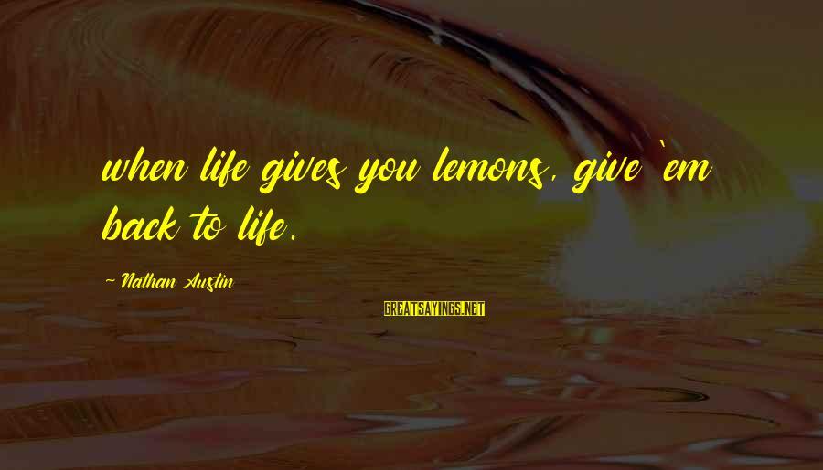 Life Gives You Lemons Sayings By Nathan Austin: when life gives you lemons, give 'em back to life.