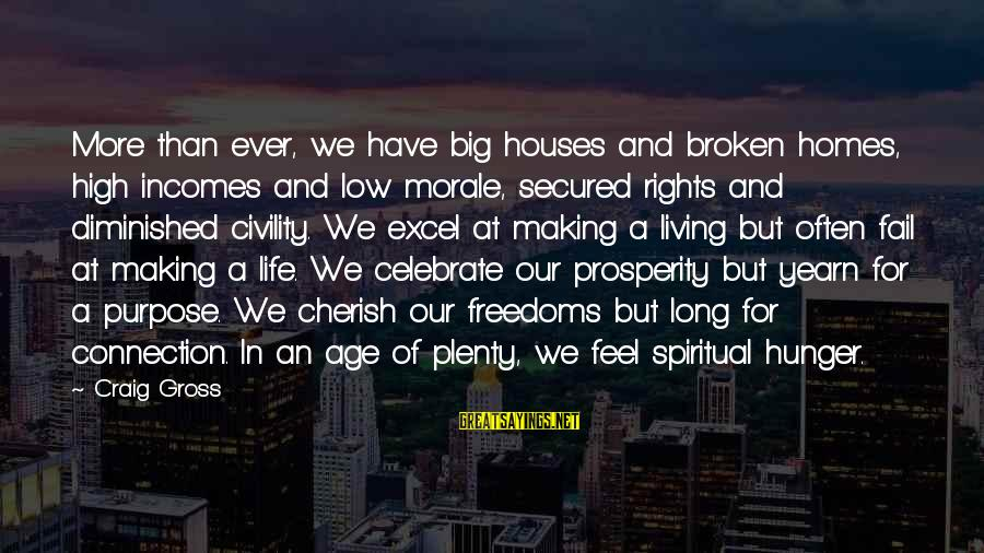 Life High And Low Sayings By Craig Gross: More than ever, we have big houses and broken homes, high incomes and low morale,