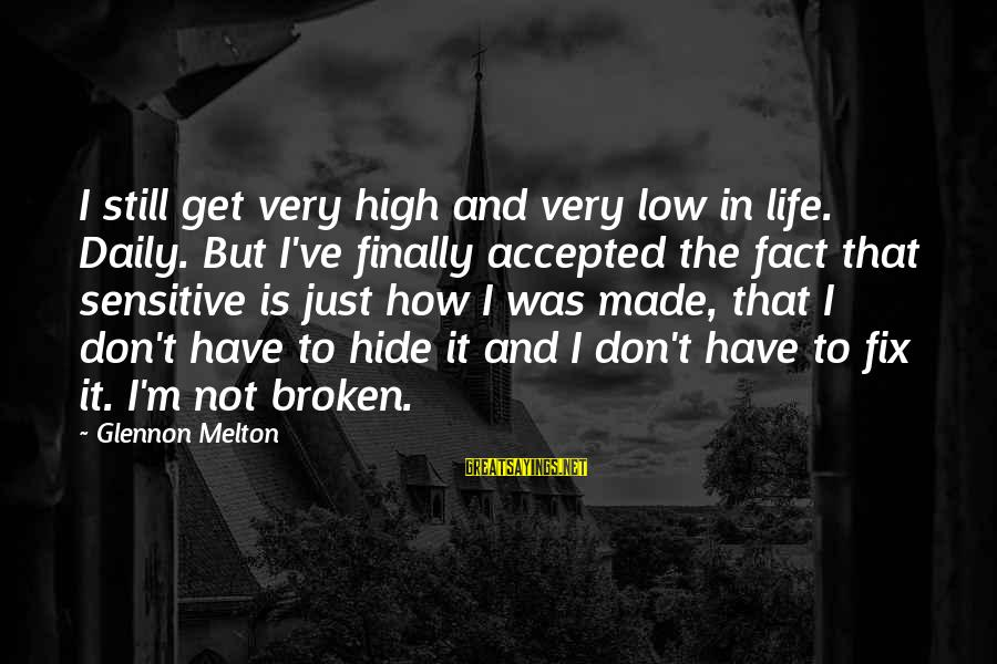 Life High And Low Sayings By Glennon Melton: I still get very high and very low in life. Daily. But I've finally accepted