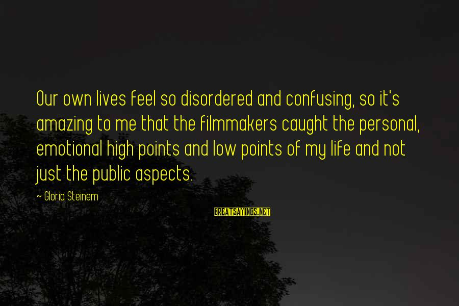 Life High And Low Sayings By Gloria Steinem: Our own lives feel so disordered and confusing, so it's amazing to me that the