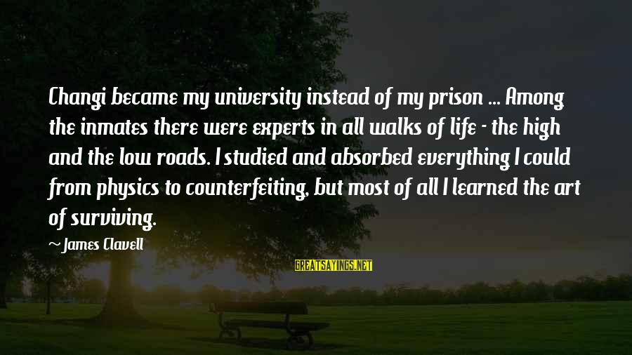 Life High And Low Sayings By James Clavell: Changi became my university instead of my prison ... Among the inmates there were experts