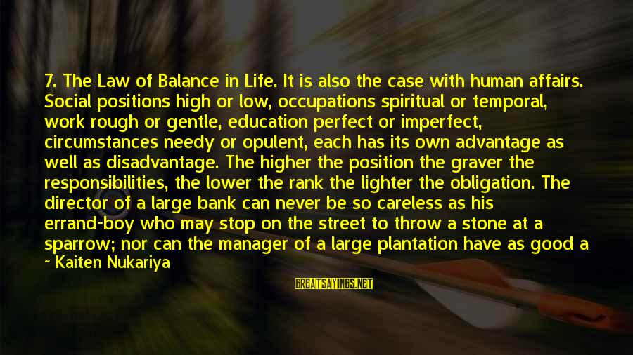 Life High And Low Sayings By Kaiten Nukariya: 7. The Law of Balance in Life. It is also the case with human affairs.
