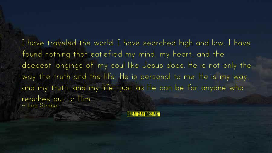 Life High And Low Sayings By Lee Strobel: I have traveled the world. I have searched high and low. I have found nothing