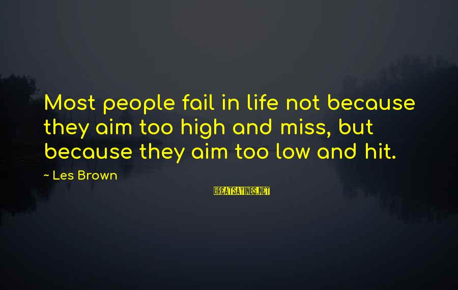 Life High And Low Sayings By Les Brown: Most people fail in life not because they aim too high and miss, but because