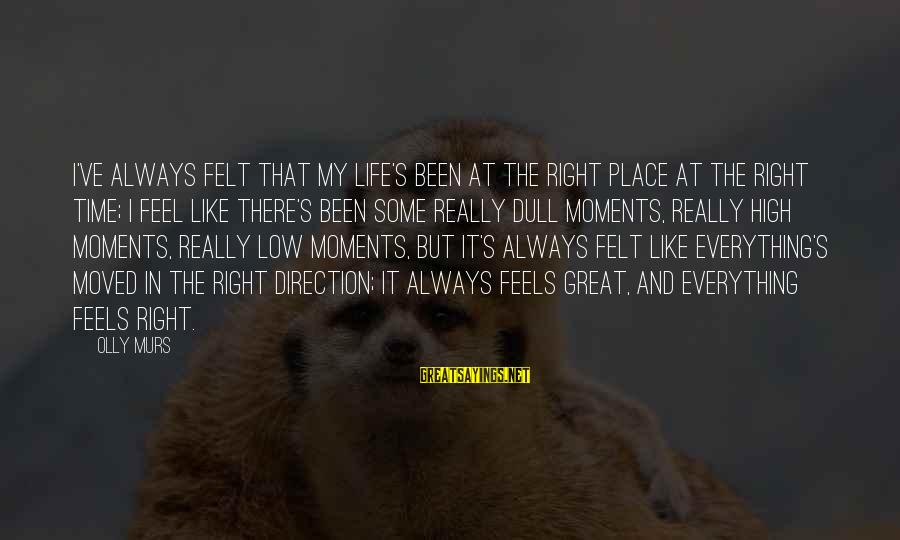 Life High And Low Sayings By Olly Murs: I've always felt that my life's been at the right place at the right time;