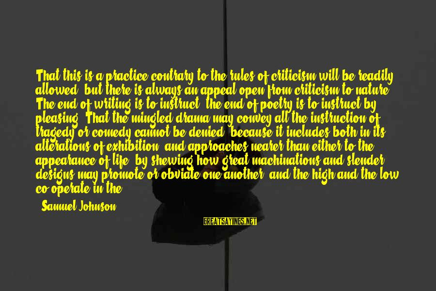 Life High And Low Sayings By Samuel Johnson: That this is a practice contrary to the rules of criticism will be readily allowed;