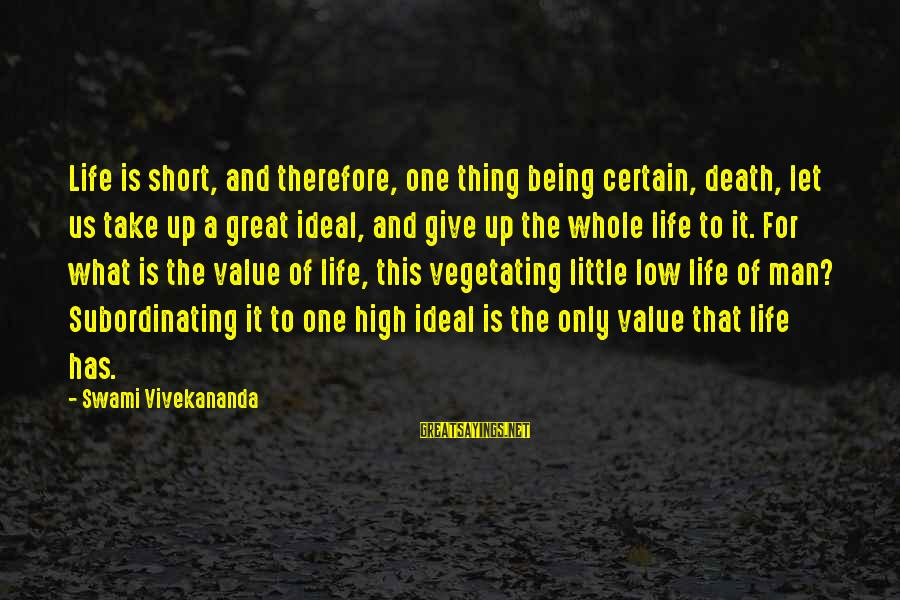 Life High And Low Sayings By Swami Vivekananda: Life is short, and therefore, one thing being certain, death, let us take up a