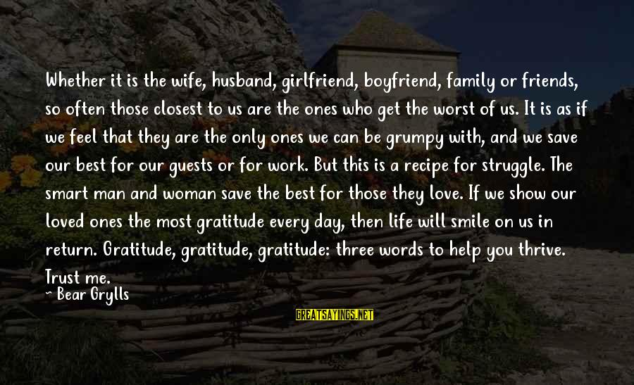 Life Husband And Wife Sayings By Bear Grylls: Whether it is the wife, husband, girlfriend, boyfriend, family or friends, so often those closest