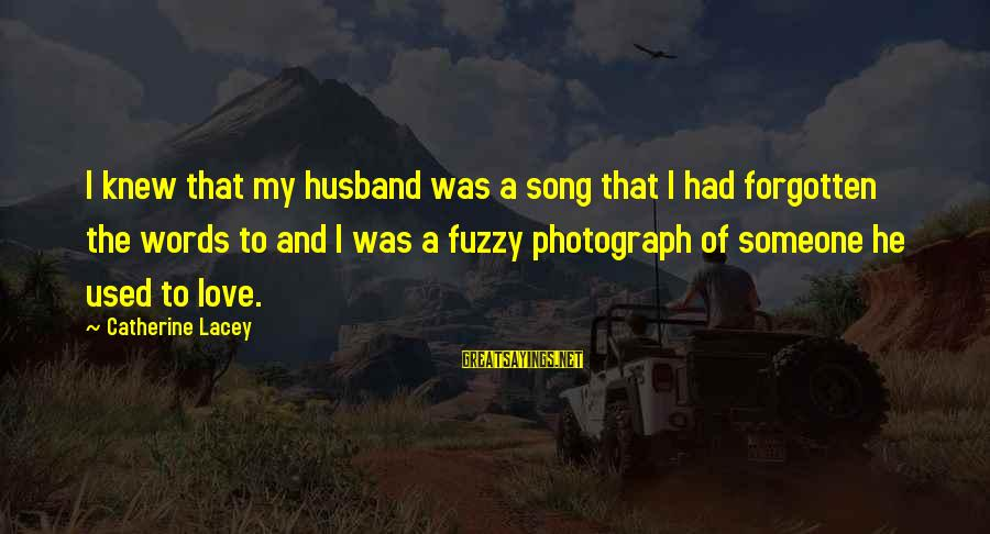 Life Husband And Wife Sayings By Catherine Lacey: I knew that my husband was a song that I had forgotten the words to