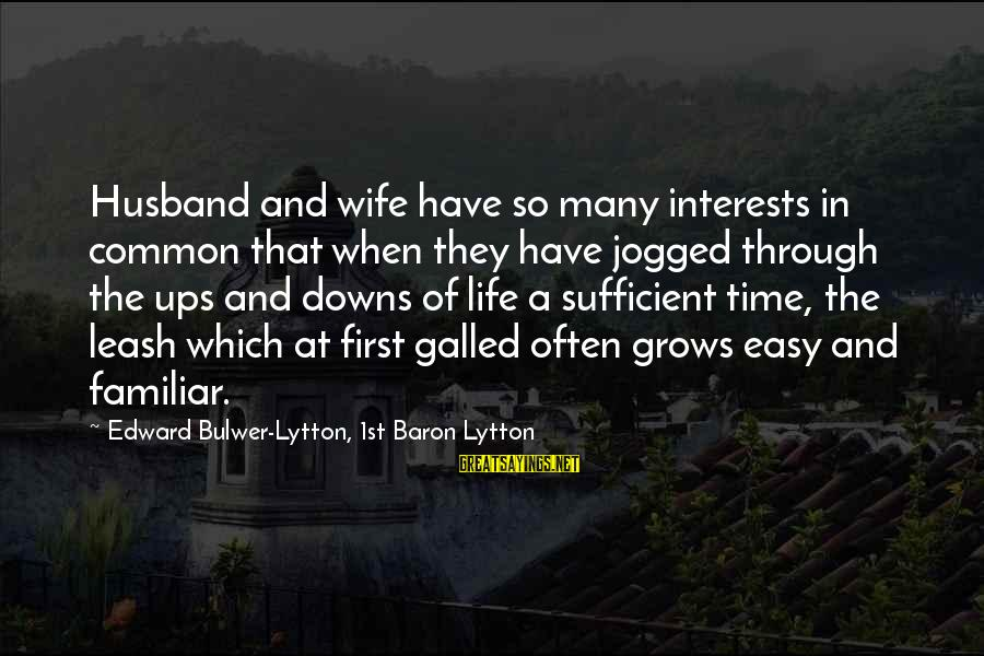 Life Husband And Wife Sayings By Edward Bulwer-Lytton, 1st Baron Lytton: Husband and wife have so many interests in common that when they have jogged through