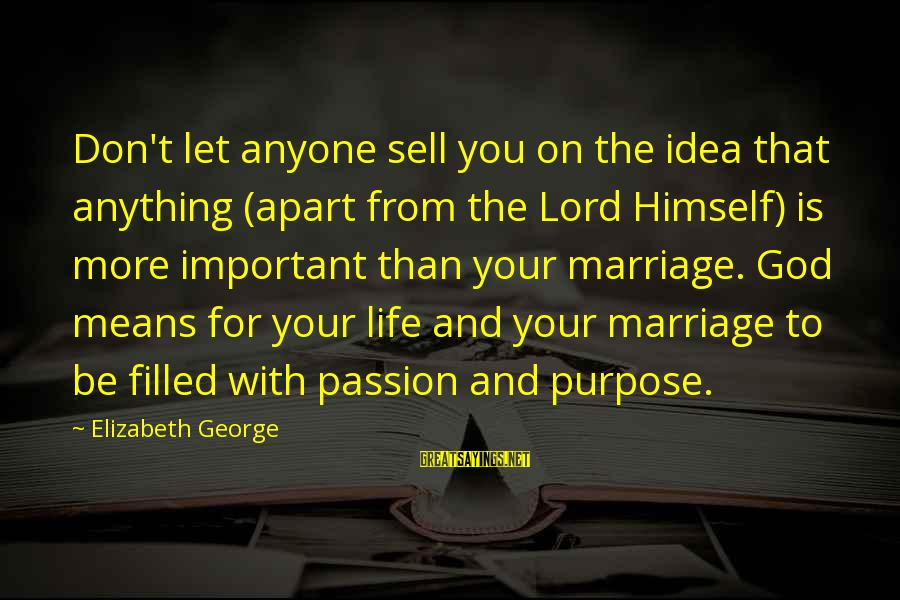 Life Husband And Wife Sayings By Elizabeth George: Don't let anyone sell you on the idea that anything (apart from the Lord Himself)