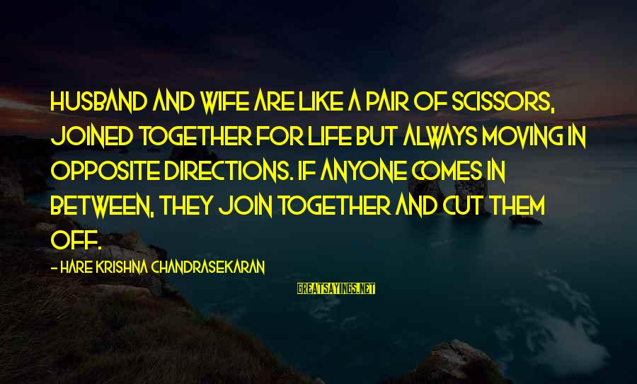 Life Husband And Wife Sayings By Hare Krishna Chandrasekaran: Husband and wife are like a pair of scissors, joined together for life but always