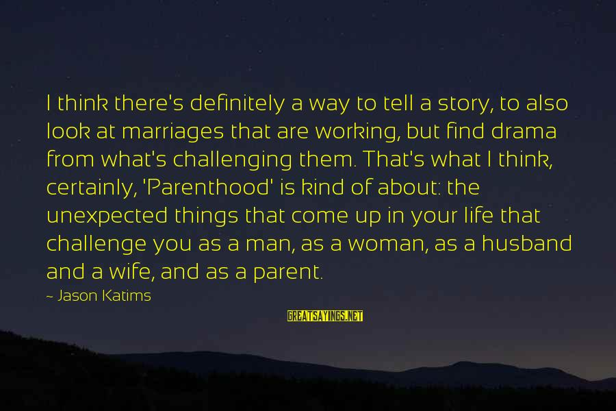 Life Husband And Wife Sayings By Jason Katims: I think there's definitely a way to tell a story, to also look at marriages