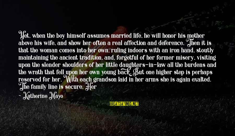 Life Husband And Wife Sayings By Katherine Mayo: Yet, when the boy himself assumes married life, he will honor his mother above his