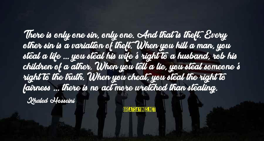 Life Husband And Wife Sayings By Khaled Hosseini: There is only one sin, only one. And that is theft. Every other sin is