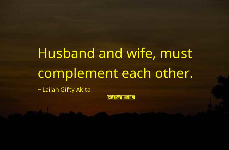 Life Husband And Wife Sayings By Lailah Gifty Akita: Husband and wife, must complement each other.