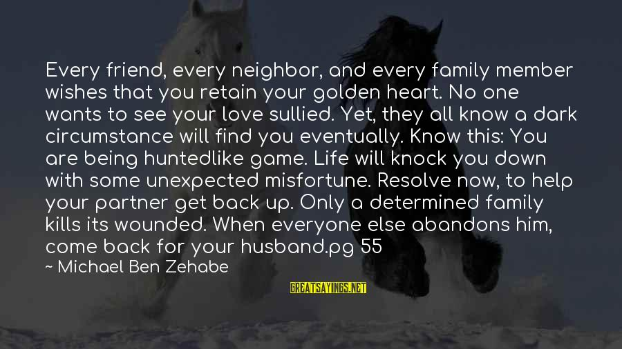 Life Husband And Wife Sayings By Michael Ben Zehabe: Every friend, every neighbor, and every family member wishes that you retain your golden heart.
