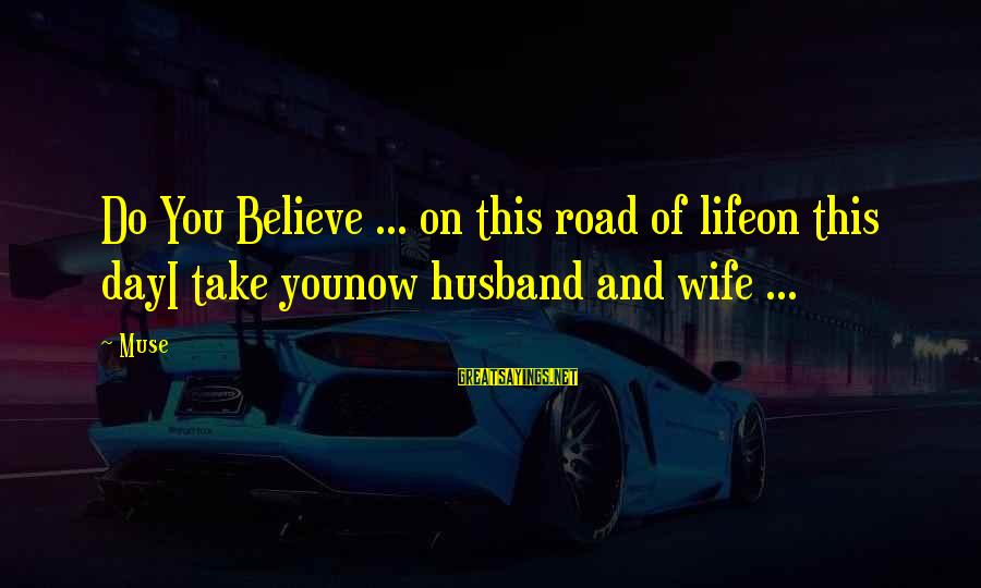 Life Husband And Wife Sayings By Muse: Do You Believe ... on this road of lifeon this dayI take younow husband and