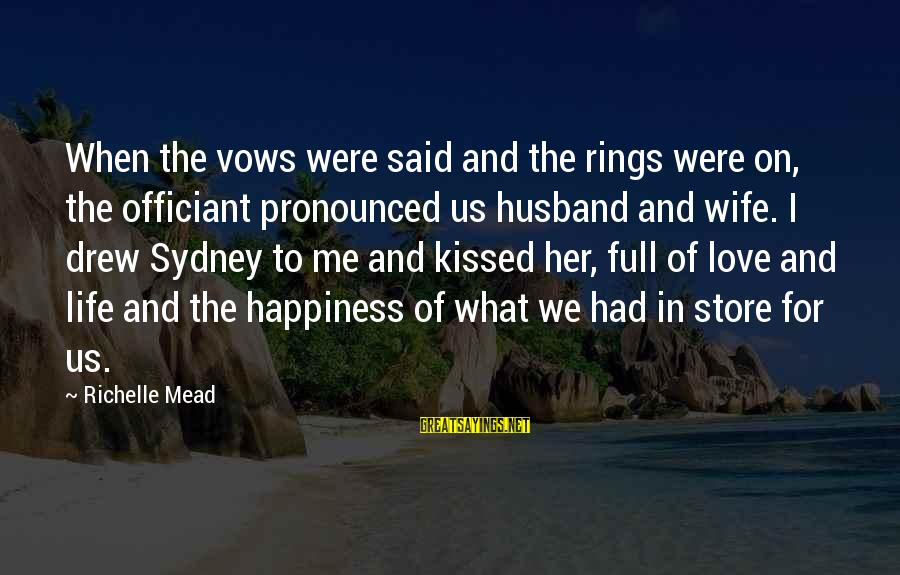 Life Husband And Wife Sayings By Richelle Mead: When the vows were said and the rings were on, the officiant pronounced us husband