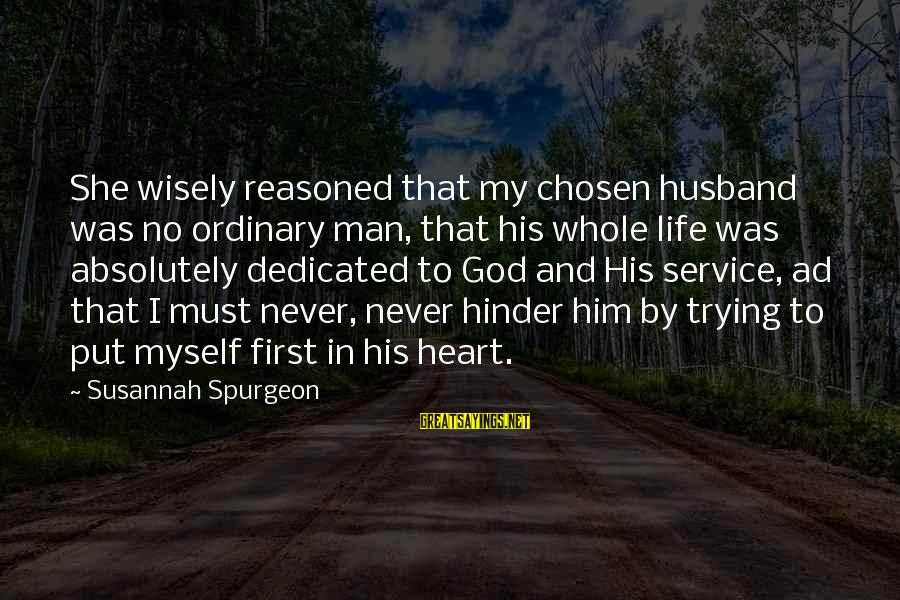Life Husband And Wife Sayings By Susannah Spurgeon: She wisely reasoned that my chosen husband was no ordinary man, that his whole life