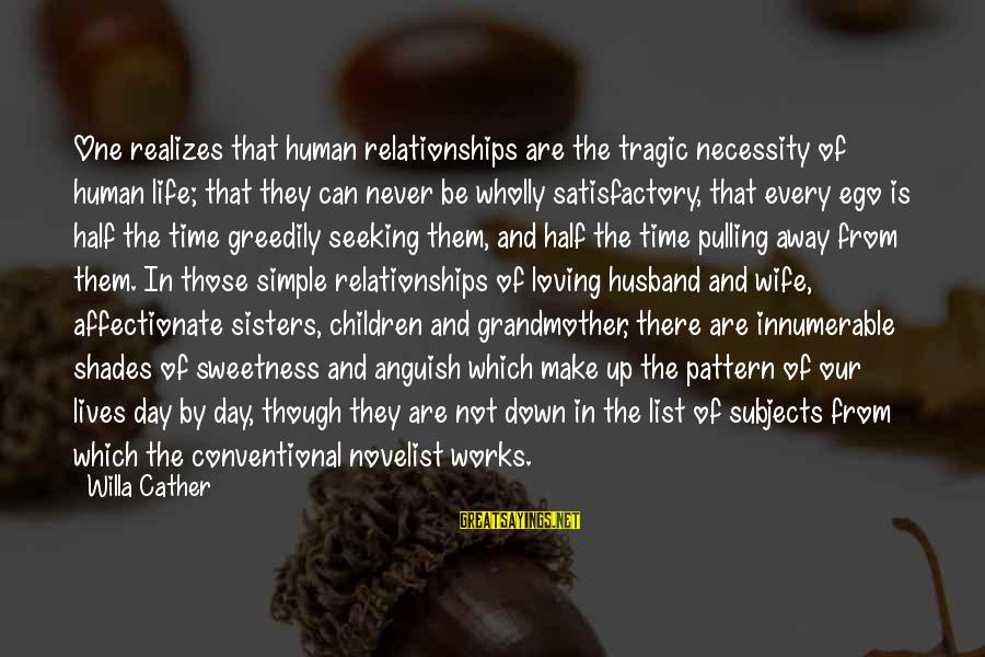 Life Husband And Wife Sayings By Willa Cather: One realizes that human relationships are the tragic necessity of human life; that they can