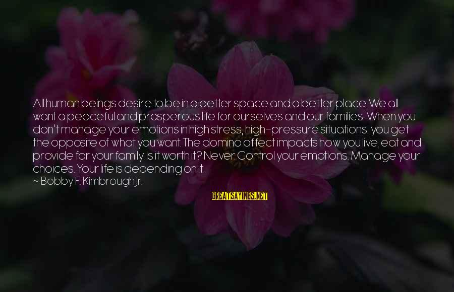 Life Impacts Sayings By Bobby F. Kimbrough Jr.: All human beings desire to be in a better space and a better place. We