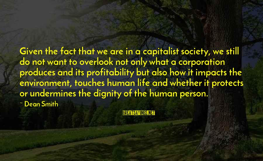 Life Impacts Sayings By Dean Smith: Given the fact that we are in a capitalist society, we still do not want