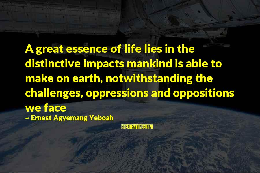 Life Impacts Sayings By Ernest Agyemang Yeboah: A great essence of life lies in the distinctive impacts mankind is able to make