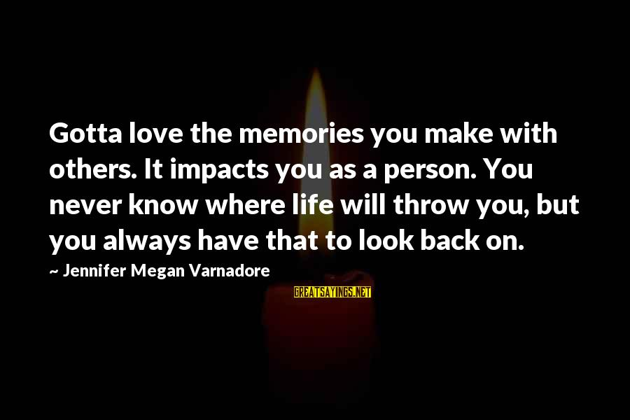 Life Impacts Sayings By Jennifer Megan Varnadore: Gotta love the memories you make with others. It impacts you as a person. You