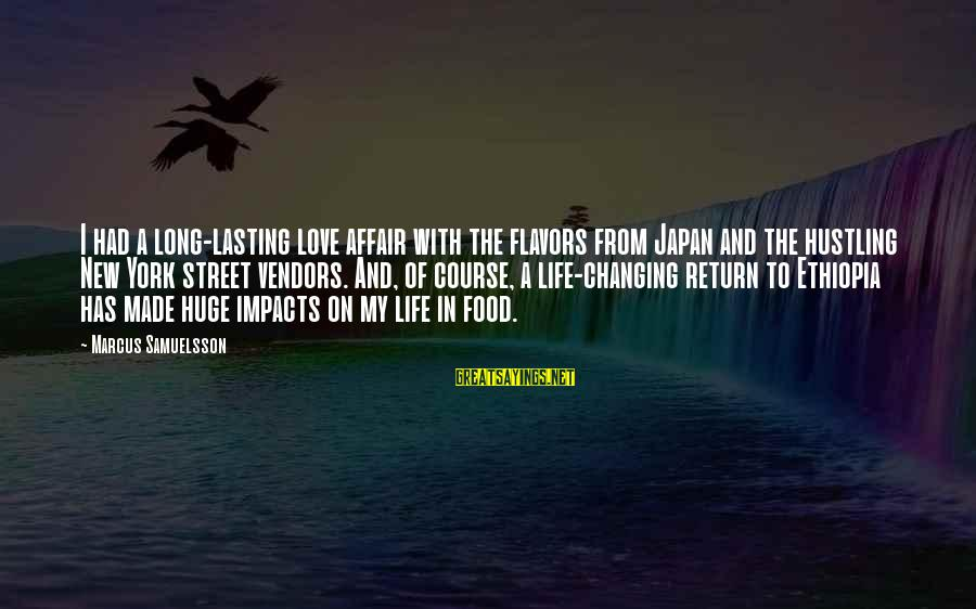 Life Impacts Sayings By Marcus Samuelsson: I had a long-lasting love affair with the flavors from Japan and the hustling New