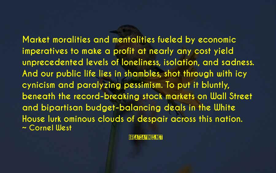 Life In Shambles Sayings By Cornel West: Market moralities and mentalities fueled by economic imperatives to make a profit at nearly any