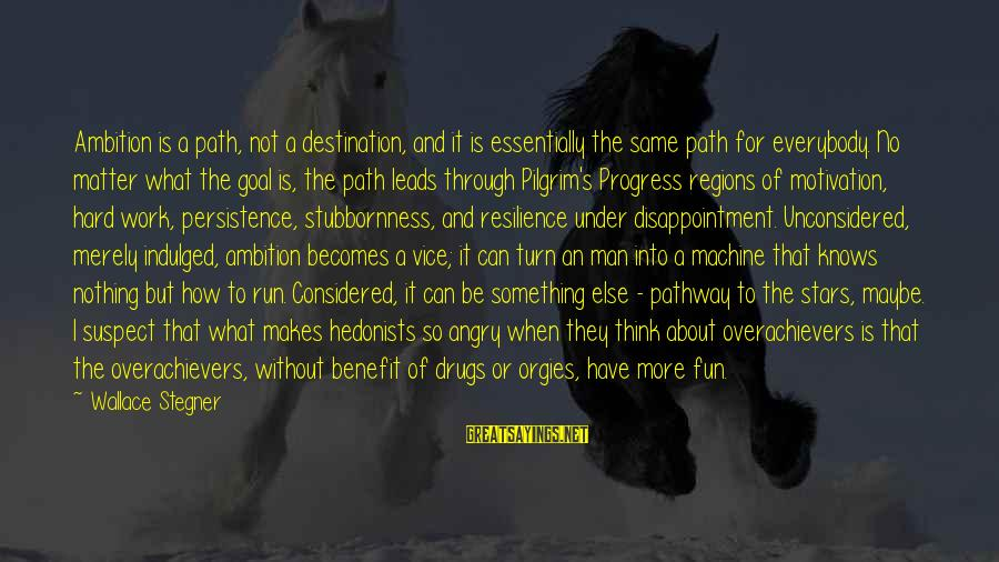 Life In Urdu Facebook Sayings By Wallace Stegner: Ambition is a path, not a destination, and it is essentially the same path for